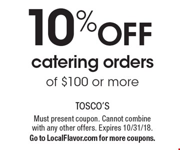 10% OFF catering orders of $100 or more. Must present coupon. Cannot combine with any other offers. Expires 10/31/18. Go to LocalFlavor.com for more coupons.