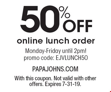 50% OFF online lunch order Monday-Friday until 2pm! promo code: EJVLUNCH50. With this coupon. Not valid with other offers. Expires 7-31-19.