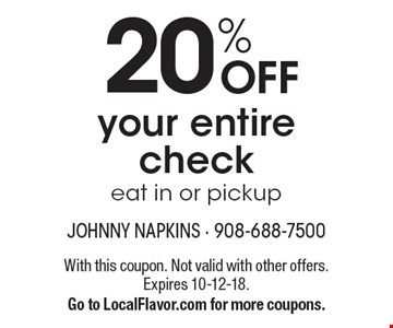 20% OFF your entire check. Eat in or pickup. With this coupon. Not valid with other offers. Expires 10-12-18. Go to LocalFlavor.com for more coupons.