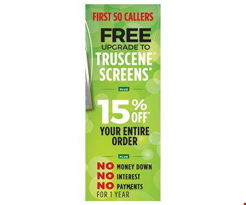 Free upgrade to Truscene Screens. Plus 15% off your entire order. Plus no money down, no internet, no payments for 1 year. * Void where prohibited by law. Promotions may not be combined or used with prior purchases. Customer will receive 15% off list price and one Truscene screen upgrade for each window purchased. Promotion to be applied by sales representative at time of contract execution with 8 window minimum purchase. Available at time of initial visit only. Expires10/15/2018. (t) No Money Down, No Interest, No Payments applies if the balance is paid in full within 12 months. Renewal by Andersen of Eastern NY [RBA] is neither a broker nor a lender. Financing is provided by 3rd party lenders unaffiliated with RBA, under terms and conditions arranged directly between the customer and such lender, all subject to credit requirements, approval and satisfactory completion of finance documents. Finance terms advertised are estimates only. RBA does not assist with, counsel or negotiate financing other than providing customers an introduction to lenders interested in financing RBA customers. (x) RBA is not responsible for typos. Some Renewal by Andersen locations are independently owned and operated.
