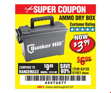 Ammo Dry Box $3.99 Limit 5. Original coupon only. No use on prior purchases after 30 days from original purchase or without original receipt. Valid through 9/27/19.
