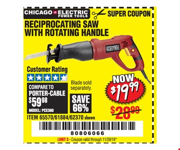 Chicago Electric Power Tools reciprocating saw with rotating handle $19.99. Original coupon only. No use on prior purchases after 30 days from original purchase or without original receipt. Coupon valid through 11/29/19. Limit 3.
