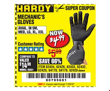 Hardy mechanics gloves $4.99. Original coupon only. No use on prior purchases after 30 days from original purchase or without original receipt. Coupon valid through 11/29/19. Limit 4.
