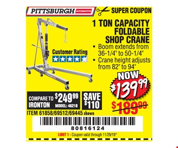 Pittsburgh Automotive 1 ton capacity foldable shop crane $139.99. Original coupon only. No use on prior purchases after 30 days from original purchase or without original receipt. Coupon valid through 11/29/19. Limit 1.