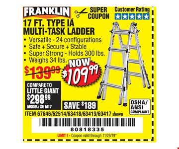 Franklin 17 ft. type IA multi-task ladder $109.99. Original coupon only. No use on prior purchases after 30 days from original purchase or without original receipt. Coupon valid through 11/29/19. Limit 1.