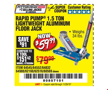 Pittsburgh Automotive rapid pump 1.5 ton lightweight aluminum floor jack $59.99. Original coupon only. No use on prior purchases after 30 days from original purchase or without original receipt. Coupon valid through 11/29/19. Limit 1.