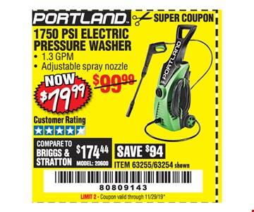 Portland 1750 PSi electric pressure washer $79.99. Original coupon only. No use on prior purchases after 30 days from original purchase or without original receipt. Coupon valid through 11/29/19. Limit 2.