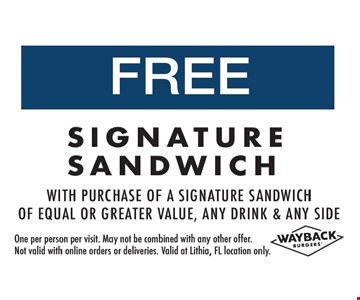 Free Signature Sandwich with purchase of a signature sandwich of equal or greater value, any drink & any side. One per person per visit. May not be combined with any other offer. Not valid with online orders or deliveries. Valid at Lithia, FL location only.