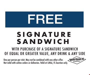 FREE signature sandwich with purchase of a signature sandwich of equal or greater value, any drink & any side