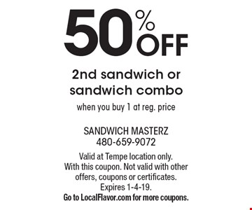 50% Off 2nd sandwich or sandwich combo. When you buy 1 at reg. price. Valid at Tempe location only. With this coupon. Not valid with other offers, coupons or certificates. Expires 1-4-19. Go to LocalFlavor.com for more coupons.