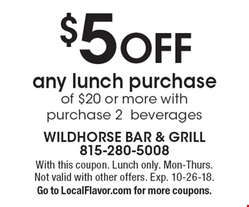 $5 OFF any lunch purchase of $20 or more with purchase 2beverages. With this coupon. Lunch only. Mon-Thurs. Not valid with other offers. Exp. 10-26-18. Go to LocalFlavor.com for more coupons.