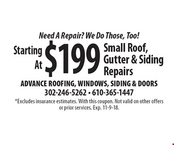 Need A Repair? We Do Those, Too! Starting At $199 Small Roof, Gutter & Siding Repairs. *Excludes insurance estimates. With this coupon. Not valid on other offers or prior services. Exp. 11-30-19.