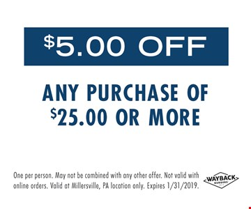 $5.00 off any purchase of $25.00 or more. One per person. May not be combined with any other offer. Not valid with online orders. Valid at Millersville, PA location only. Expires 1/31/19.