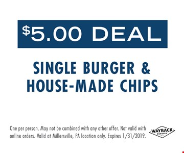 $5.00 deal. Single burger & house-made chips. One per person. May not be combined with any other offer. Not valid with online orders. Valid at Millersville, PA location only. Expires 1/31/19.