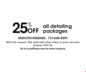 25% Off all detailing packages. With this coupon. Not valid with other offers or prior services. Expires 10/5/18. Go to LocalFlavor.com for more coupons.