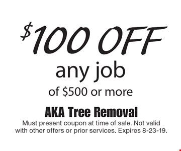 $100 off any job of $500 or more. Must present coupon at time of sale. Not validwith other offers or prior services. Expires 8-23-19.