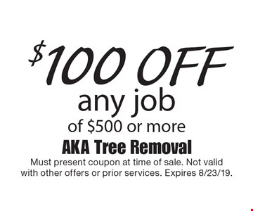 $100 off any job of $500 or more. Must present coupon at time of sale. Not validwith other offers or prior services. Expires 8/23/19.