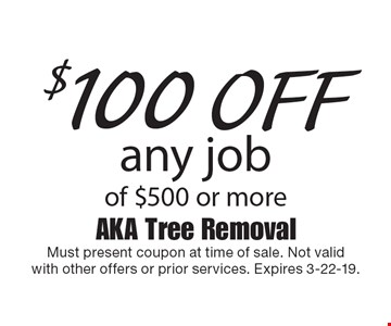 $100 off any job of $500 or more. Must present coupon at time of sale. Not valid with other offers or prior services. Expires 3-22-19.