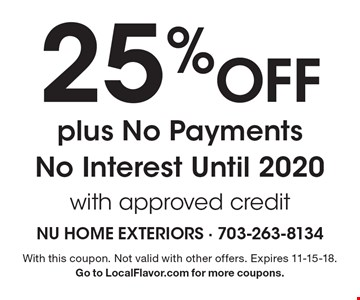 25% Off plus No Payments No Interest Until 2020 with approved credit. With this coupon. Not valid with other offers. Expires 11-15-18. Go to LocalFlavor.com for more coupons.