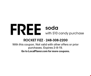 FREE soda with $10 candy purchase . With this coupon. Not valid with other offers or prior purchases. Expires 2-8-19. Go to LocalFlavor.com for more coupons.