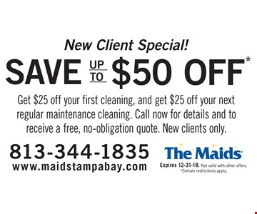 New Client Special! Save up to $50 – Get $25 off your first cleaning, and get $25 off your next regular maintenance cleaning. Call now for details and to receive a free, no-obligation quote. New clients only. Expires 12-31-18. Not valid with other offers. *Certain restrictions apply.