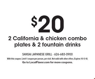 $20 2 California & chicken combo plates & 2 fountain drinks. With this coupon. Limit 1 coupon per person, per visit. Not valid with other offers. Expires 10-5-18. Go to LocalFlavor.com for more coupons.