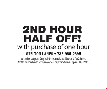 2nd hour half off! with purchase of one hour. With this coupon. Only valid on same lane. Not valid for 2 lanes. Not to be combined with any offers or promotions. Expires 10/12/18.