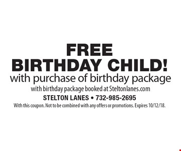 FREE BIRTHDAY CHILD! with purchase of birthday package with birthday package booked at Steltonlanes.com. With this coupon. Not to be combined with any offers or promotions. Expires 10/12/18.