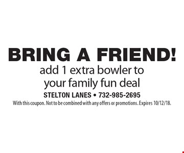 BRING A FRIEND! add 1 extra bowler to your family fun deal. With this coupon. Not to be combined with any offers or promotions. Expires 10/12/18.