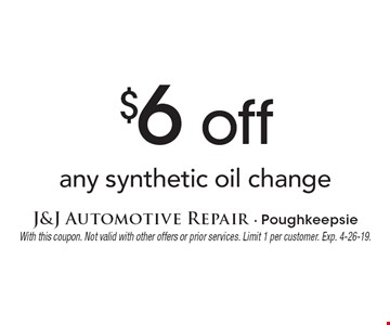 $6 off any synthetic oil change. With this coupon. Not valid with other offers or prior services. Limit 1 per customer. Exp. 4-26-19.