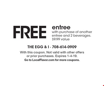 Free entree with purchase of another entree and 2 beverages. $9.99 value. With this coupon. Not valid with other offers or prior purchases. Expires 1-4-19. Go to LocalFlavor.com for more coupons.