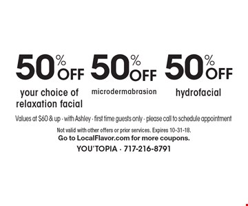 50% OFF hydrofacial OR 50% OFF your choice of relaxation facial OR 50% OFF microdermabrasion. Not valid with other offers or prior services. Expires 10-31-18. Go to LocalFlavor.com for more coupons.