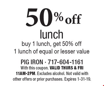 50% off lunch, buy 1 lunch, get 50% off 1 lunch of equal or lesser value. With this coupon. VALID THURS & FRI 11AM-2PM. Excludes alcohol. Not valid with other offers or prior purchases. Expires 1-31-19.