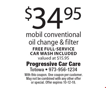 $34.95 mobil conventional oil change & filter free full-service car wash included valued at $15.95. With this coupon. One coupon per customer. May not be combined with any other offer or special. Offer expires 10-12-18.