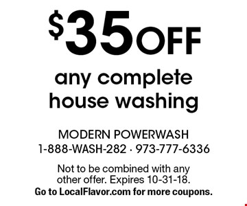 $35 OFF any complete house washing. Not to be combined with any other offer. Expires 10-31-18. Go to LocalFlavor.com for more coupons.