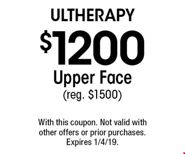 Ultherapy. $1200 Upper Face (reg. $1500). With this coupon. Not valid with other offers or prior purchases. Expires 1/4/19.