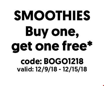 Buy one,get one free* SMOOTHIES. code: BOGO1218 valid: 12/9/18 - 12/15/18