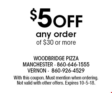 $5 OFF any order of $30 or more. With this coupon. Must mention when ordering. Not valid with other offers. Expires 10-5-18.