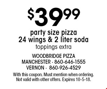 $39.99 party size pizza 24 wings & 2 liter sodatoppings extra. With this coupon. Must mention when ordering. Not valid with other offers. Expires 10-5-18.
