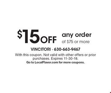 $15 Off any order of $75 or more. With this coupon. Not valid with other offers or prior purchases. Expires 11-30-18.Go to LocalFlavor.com for more coupons.