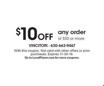 $10 Off any order of $50 or more. With this coupon. Not valid with other offers or prior purchases. Expires 11-30-18.Go to LocalFlavor.com for more coupons.