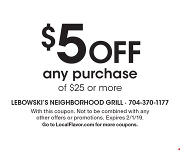 $5 Off any purchase of $25 or more. With this coupon. Not to be combined with any other offers or promotions. Expires 2/1/19. Go to LocalFlavor.com for more coupons.