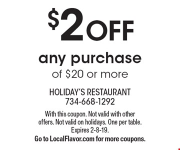 $2 OFF any purchase of $20 or more. With this coupon. Not valid with other offers. Not valid on holidays. One per table. Expires 2-8-19. Go to LocalFlavor.com for more coupons.