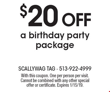 $20 OFF a birthday party package. With this coupon. One per person per visit. Cannot be combined with any other special offer or certificate. Expires 1/15/19.