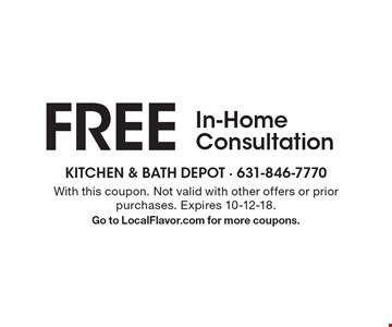 FREE In-Home Consultation. With this coupon. Not valid with other offers or prior purchases. Expires 10-12-18. Go to LocalFlavor.com for more coupons.