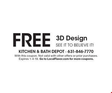 FREE 3D Design SEE IT TO BELIEVE IT! . With this coupon. Not valid with other offers or prior purchases. Expires 1-4-19. Go to LocalFlavor.com for more coupons.