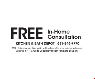 FREE In-Home Consultation. With this coupon. Not valid with other offers or prior purchases. Expires 1-4-19. Go to LocalFlavor.com for more coupons.