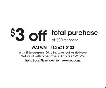 $3 offtotal purchase of $20 or more. With this coupon. Dine in, take-out or delivery. Not valid with other offers. Expires 1-25-19. Go to LocalFlavor.com for more coupons.