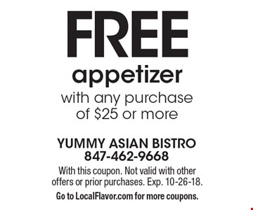FREE appetizer with any purchase of $25 or more. With this coupon. Not valid with other offers or prior purchases. Exp. 10-26-18. Go to LocalFlavor.com for more coupons.