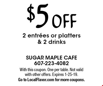 $5 off 2 entrees or platters & 2 drinks. With this coupon. One per table. Not valid with other offers. Expires 1-25-19. Go to LocalFlavor.com for more coupons.